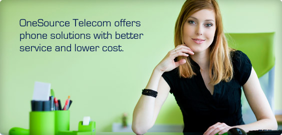 OneSource Telecom offers phone solutions with better service and lower cost.